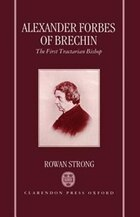 Alexander Forbes of Brechin: The First Tractarian Bishop