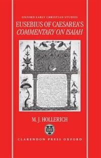Book Eusebius of Caesareas Commentary on Isaiah: Christian Exegesis in the Age of Constantine by Michael J. Hollerich