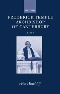 Book Frederick Temple, Archbishop of Canterbury: A Life by Peter Hinchliff