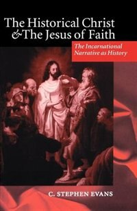 Book The Historical Christ and the Jesus of Faith: The Incarnational Narrative as History by C. Stephen Evans