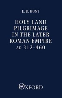Book Holy Land Pilgrimage in the Later Roman Empire: AD 312-460 by Edward David Hunt