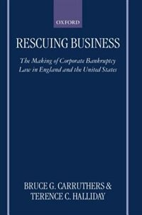 Book Rescuing Business: The Making of Corporate Bankruptcy Law in England and the United States by Bruce G. Carruthers