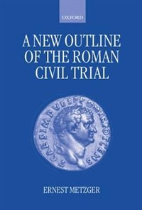 Book A New Outline of the Roman Civil Trial by Ernest Metzger