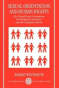 Book Sexual Orientation and Human Rights: The United States Constitution, the European Convention, and… by Robert Wintemute
