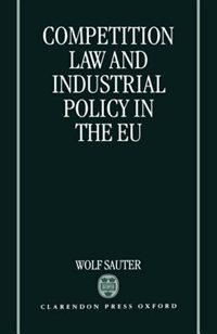 Book Competition Law and Industrial Policy in the EU by Wolf Sauter