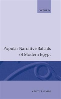 Book Popular Narrative Ballads of Modern Egypt: Popular Narrative Ballards Of by Pierre Cachia