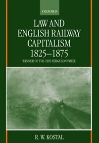 Law and English Railway Capitalism 1825-1875