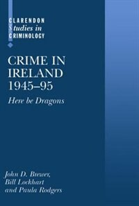Book Crime in Ireland 1945-95: Here Be Dragons by John D. Brewer
