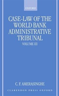 Case-Law of the World Bank Administrative Tribunal: An Analytical Digest Volume III