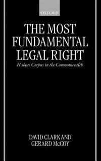 Book The Most Fundamental Legal Right: Habeas Corpus in the Commonwealth by David Clark