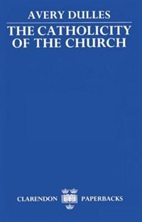 Book The Catholicity of the Church by Avery Dulles