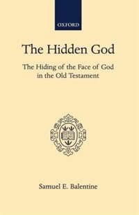 Book The Hidden God: The Hiding of the Face of God in the Old Testament by Samuel E. Balentine