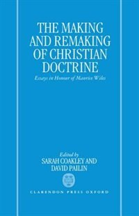 Book The Making and Remaking of Christian Doctrine: Essays in Honour of Maurice Wiles by David Pailin