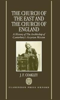 Book The Church of the East and the Church of England: A History of the Archbishop of Canterburys… by J. F. Coakley