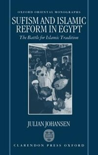 Book Sufism and Islamic Reform in Egypt: The Battle for Islamic Tradition by Julian Johansen