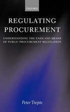 Regulating Procurement: Understanding the Ends and Means of Public Procurement Regulation