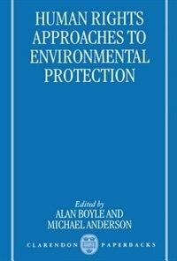Book Human Rights Approaches to Environmental Protection: Human Rights Approaches To Env by Alan E. Boyle