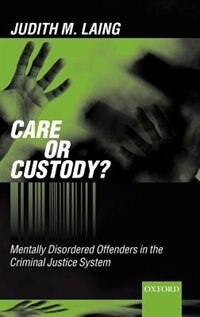 Book Care or Custody?: Mentally Disordered Offenders in the Criminal Justice System by Judith Laing
