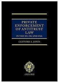 Private Enforcement of Antitrust Law in the EU, UK and USA