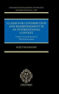 Book Claims for Contribution and Reimbursement in an International Context: Conflict of Laws Dimensions… by Koji Takahashi