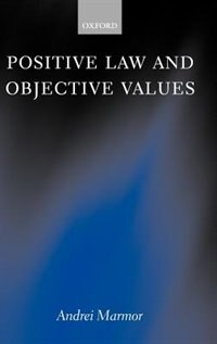 Book Positive Law and Objective Values by Andrei Marmor
