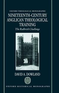 Book Nineteenth-Century Anglican Theological Training: The Redbrick Challenge by David Dowland