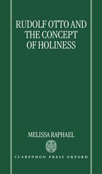 Book Rudolf Otto and the Concept of Holiness by Melissa Raphael