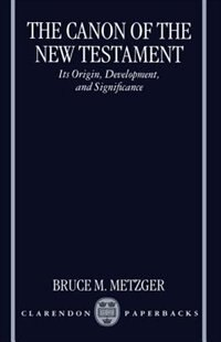 Book The Canon of the New Testament: Its Origin, Development, and Significance by Bruce M. Metzger