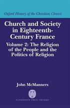 Church and Society in Eighteenth-Century France: Volume 2: The Religion of the People and the…