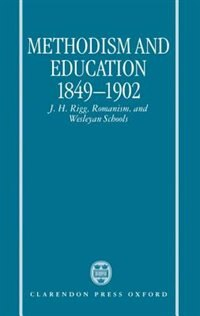 Book Methodism and Education 1849-1902: J. H. Rigg, Romanism, and Wesleyan Schools by John T. Smith