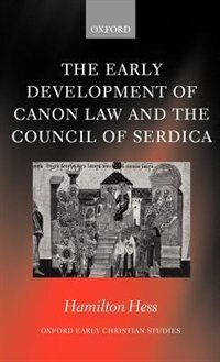Book The Early Development of Canon Law and the Council of Serdica by Hamilton Hess