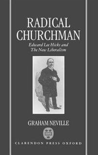 Book Radical Churchman: Edward Lee Hicks and the New Liberalism by Graham Neville