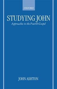 Book Studying John: Approaches to the Fourth Gospel by John Ashton