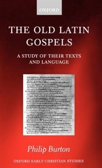 Book The Old Latin Gospels: A Study of their Texts and Language by Philip Burton