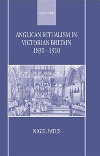 Book Anglican Ritualism in Victorian Britain 1830-1910 by Nigel Yates