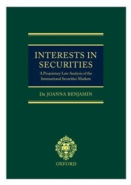 Book Interests in Securities: A Proprietary Law Analysis of the International Securities Markets by Joanna Benjamin