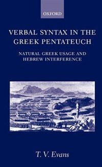 Book Verbal Syntax in the Greek Pentateuch: Natural Greek Usage and Hebrew Interference by T. V. Evans