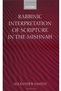 Book Rabbinic Interpretation of Scripture in the Mishnah by Alexander Samely