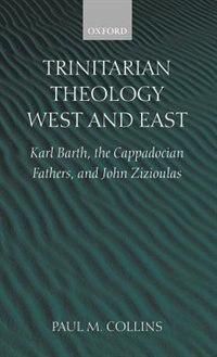 Book Trinitarian Theology: West and East: Karl Barth, the Cappadocian Fathers, and John Zizioulas by Paul M. Collins