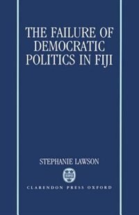 Book The Failure of Democratic Politics in Fiji by Stephanie Lawson