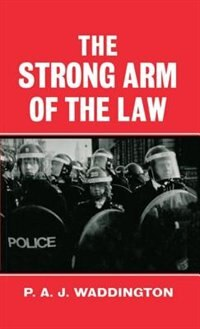 Book The Strong Arm of the Law: Armed and Public Order Policing by P. A. J. Waddington