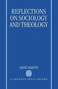 Book Reflections on Sociology and Theology by David Martin