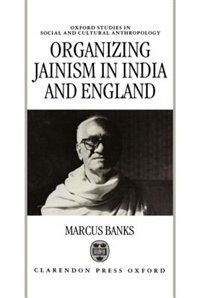 Book Organizing Jainism in India and England by Marcus Banks