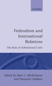 Book Federalism and International Relations: The Role of Subnational Units by Hans J. Michelmann