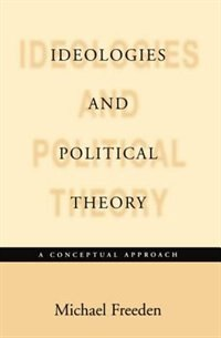 Book Ideologies and Political Theory: A Conceptual Approach by Michael Freeden