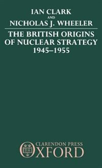 Book The British Origins of Nuclear Strategy 1945-1955 by Ian Clark