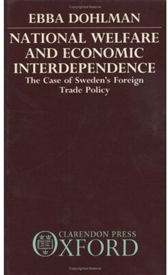 Book National Welfare and Economic Interdependence: The Case of Swedens Foreign Trade Policy by Ebba Dohlman