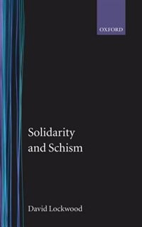 Book Solidarity and Schism: `The Problem of Disorder in Durkheimian and Marxist Sociology by David Lockwood