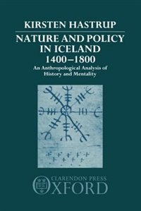 Book Nature and Policy in Iceland 1400-1800: An Anthropological Analysis of History and Mentality by Kirsten Hastrup