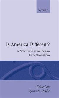 Book Is America Different?: A New Look at American Exceptionalism by Byron E. Shafer